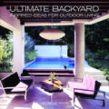 Ultimate Backyard:  Inspired ideas for outdoor living by Michelle Kodis